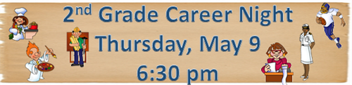 2nd Grade Career Night Thursday, May 9, 6:30 pm