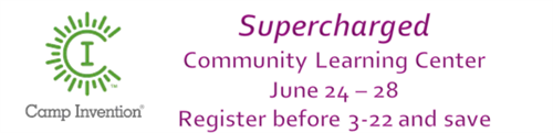 CAmp Invention Supercharged Community Learning Center June 24 - 28 Register before 3-22 and save