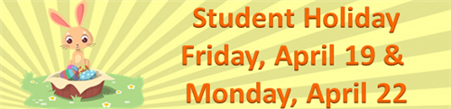 Student Holiday Friday, April 19 & Monday, April 22