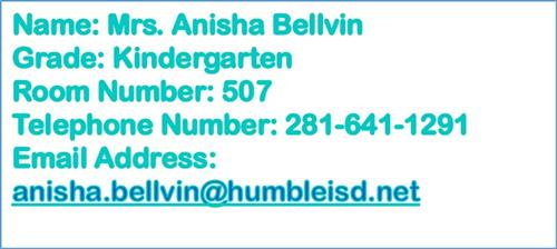 Name: Mrs. Anisha Bellvin Grade: Kindergarten Room Number: 507 Telephone: 291-641-1291 Email: anisha.bellvin@humbleisd.net