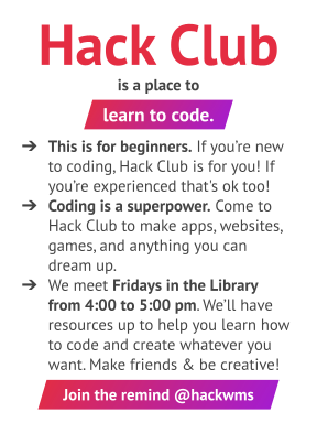 Hack Club meets on Tuesdays from 4-5 in the library.