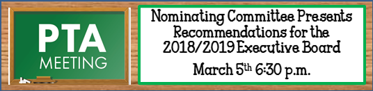PTA Mtg Nominating Committee Presents Recommendations for the 2018/2019 Executive Board March 5th 6:30 p.m.