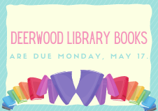 DWE Library books are due May 17
