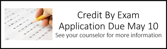 Credit By Exam Application Due May 10 -  See your counselor for more information