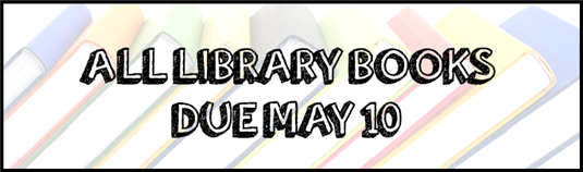 All Library Books Due May 10