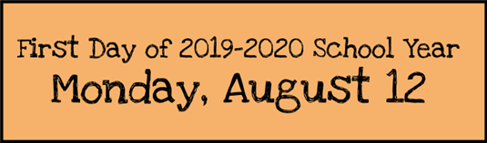First Day of 2019-2020 School Year Monday, August 12