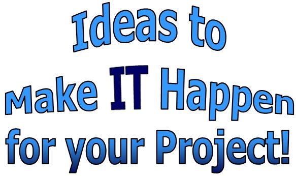 Ideas to Make IT Happen!