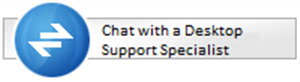Click here to chat with a Desktop Support Specialist