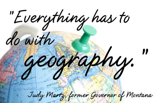 Everything has to do with geography. Judy Martz