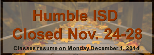 Humble ISD Closed Nov. 24-28