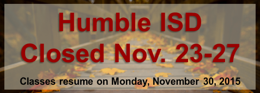 Humble ISD Closed Nov. 23-27