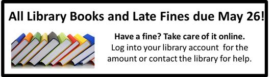 All library books and fines due May 26